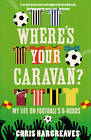 Where's Your Caravan?: My Life on Football's B-Roads by Chris Hargreaves (Paperback, 2011)