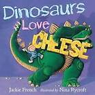 Dinosaurs Love Cheese by Jackie French (Hardback, 2013)