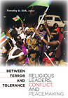 Between Terror and Tolerance: Religious Leaders, Conflict, and Peacemaking by Georgetown University Press (Paperback, 2011)