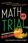 Math on Trial: How Numbers Get Used and Abused in the Courtroom by Coralie Colmez, Leila Schneps (Hardback, 2013)