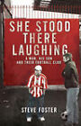 She Stood There Laughing: A Man, His Son and Their Football Club by Stephen Foster (Paperback, 2004)
