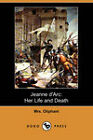 Jeanne D'Arc: Her Life and Death (Dodo Press) by Mrs. Oliphant (Paperback, 2007)