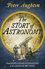 The Story of Astronomy by Peter Aughton (Paperback, 2011)