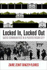 Locked In, Locked Out: Gated Communities in a Puerto Rican City by Zaire Zenit Dinzey-Flores (Hardback, 2013)