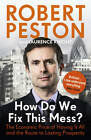 How Do We Fix This Mess?: The Economic Price of Having it All, and the Route to Lasting Prosperity by Robert Peston (Paperback, 2013)