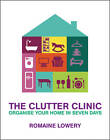 The Clutter Clinic: Organise Your Home In 7 Days by Romaine Lowery (Hardback, 2008)