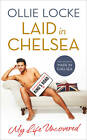 Laid in Chelsea: My Life Uncovered by Ollie Locke (Hardback, 2013)