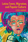 Latina Teens, Migration, and Popular Culture by Lucila Vargas (Paperback, 2009)