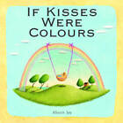 If Kisses Were Colours by Janet Lawler, Alison Jay (Board book, 2011)