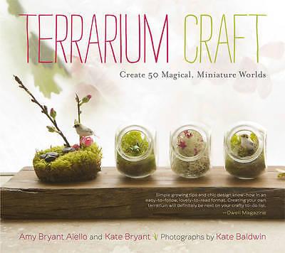 Terrarium Craft: Create 50 Magical, Miniature Worlds by Amy Bryant Aiello,...