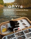 The Orvis Guide to the Essential American Flies: How to Tie the Most Successful Freshwater and Saltwater Patterns by Tom Rosenbauer (Hardback, 2011)