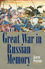 The Great War in Russian Memory by Karen Petrone (Hardback, 2011)