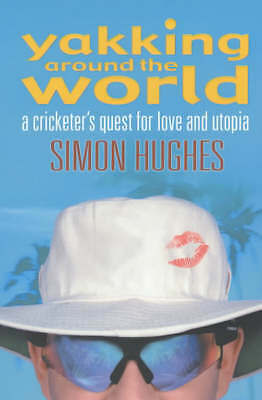 """""""VERY GOOD"""" Yakking Around the World: A Cricketer's Quest for Love and Utopia, H"""