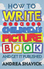 How to Write a Children's Picture Book and Get it Published by Andrea Shavick (Paperback, 2011)