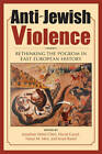 Anti-Jewish Violence: Rethinking the Pogrom in East European History by Indiana University Press (Hardback, 2010)