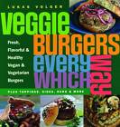Veggie Burgers Every Which Way: Plus Toppings, Sides, Buns and More by Lukas Volger (Paperback, 2011)