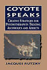 Coyote Speaks: Creative Strategies for Treating Alcoholics and Addicts by Jacques Rutzky (Hardback, 1998)