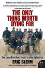 The Only Thing Worth Dying for: How Eleven Green Berets Fought for a New Afghanistan by Eric Blehm (Paperback, 2011)