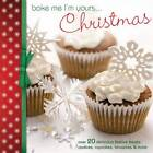 Bake Me I'm Yours... Christmas: Over 20 Delicious Festive Treats: Cookies, Cupcakes, Brownies & More by Editors of David & Charles (Hardback, 2011)