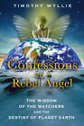 Confessions of a Rebel Angel: The Wisdom of the Watchers and the Destiny of Planet Earth by Timothy Wyllie (Paperback, 2012)