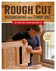 Rough Cut Woodworking with Tommy Mac: 12 Step-by-step Projects by Tommy MacDonald (Paperback, 2011)