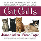 Cat Calls: Wonderful Stories and Practical Advice From a Veteran Cat Sitter by Jeanne Adlon, Susan Logan (Paperback, 2012)