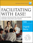 Facilitating with Ease!: Core Skills for Facilitators, Team Leaders and Members, Managers, Consultants, and Trainers by Ingrid Bens (Paperback, 2012)