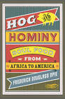 Hog and Hominy: Soul Food from Africa to America by Frederick Douglass Opie (Paperback, 2010)