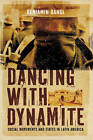 Dancing with Dynamite: Stategies for Change from Latin Social Movements by Benjamin Dangl (Paperback, 2010)