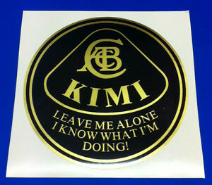 KIMI-RAIKKONEN-Leave-me-alone-I-know-what-Im-doing-LOTUS-F1-Sticker-Decal-x1