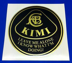 KIMI-RAIKKONEN-Leave-me-alone-I-know-what-I-039-m-doing-LOTUS-F1-Sticker-Decal-x1