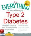 The Everything Guide to Managing Type 2 Diabetes: From Diagnosis to Diet, All You Need to Live a Healthy, Active Life with Type 2 Diabetes - Find Out What Type 2 Diabetes is, Recognize the Signs and Symptoms, Learn How to Change Your Diet and Discover the Latest Treatments by Jason Baker, Paula Ford-Martin (Paperback, 2012)