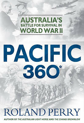 Pacific 360: Australia's Battle for Survival in World War II by Roland Perry