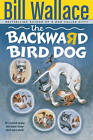 The Backward Bird Dog by Bill Wallace (Paperback)
