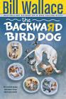 The Backward Bird Dog by Bill Wallace (Paperback)
