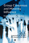 Group Consensus and Minority Influence: Implications for Innovation by John Wiley and Sons Ltd (Paperback, 2001)