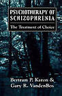 Psychotherapy of Schizophrenia: The Treatment of Choice by Bertram P. Karon, Gary R. VandenBos (Paperback, 1977)
