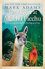 Turn Right at Machu Picchu: Rediscovering the Lost City One Step at a Time by Mark Adams (Paperback, 2012)