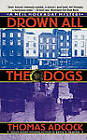 Drown All the Dogs by Thomas Adcock (Paperback, 2011)