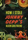 How I Stole Johnny Depp's Alien Girlfriend by Gary Ghislain (Hardback, 2011)