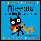 Meeow and the Little Chairs by Sebastien Braun (Board book, 2012)