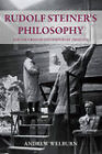 Rudolf Steiner's Philosophy: And the Crisis of Contemporary Thought by Andrew J. Welburn (Paperback, 2011)