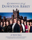 The Chronicles of Downton Abbey (Official Series 3 TV Tie-in): A New Era by Jessica Fellowes, Matthew Sturgis (Hardback, 2012)