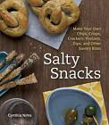 Salty Snacks: Make Your Own Chips, Crisps, Crackers, Pretzels, Dips, and Other Savory Bites by Cynthia Nims (Paperback, 2012)