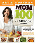 The Mom 100 Cookbook: 100 Recipes Every Mom Needs in Her Back Pocket by Katie Workman (Paperback, 2012)