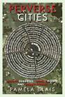 Perverse Cities: Hidden Subsidies, Wonky Policy, and Urban Sprawl by Pamela Blais (Paperback, 2011)