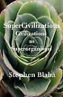 Supercivilizations: Civilizations as Superorganisms by Stephen Blaha (Hardback, 2010)