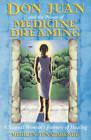 Don Juan and the Power of Medicine Dreaming: A Nagual Woman's Journey of Healing by Merilyn Tunneshende (Paperback, 2002)