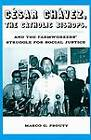Cesar Chavez, the Catholic Bishops, and the Farmworkers? Struggle for Social Justice by Marco G. Prouty (Paperback, 2008)