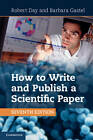 How to Write and Publish a Scientific Paper by Barbara Gastel, Robert A. Day (Paperback, 2012)